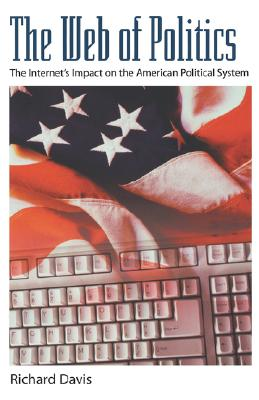 Image for The Web of Politics: The Internet's Impact on the American Political System