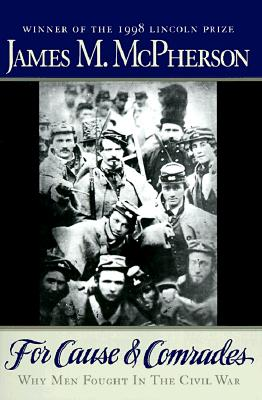 For Cause and Comrades: Why Men Fought in the Civil War, McPherson, James M.