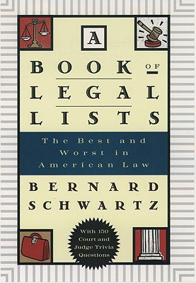 A Book of Legal Lists: The Best and Worst in American Law, with 150 Court and Judge Trivia Questions, Schwartz, Bernard