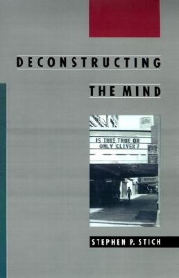 Deconstructing the Mind (Philosophy of Mind), Stich, Stephen P.