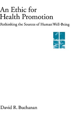 An Ethic for Health Promotion: Rethinking the Sources of Human Well-Being, Buchanan, David R.