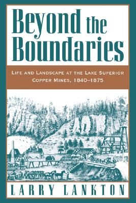 Image for Beyond the Boundaries: Life and Landscape at the Lake Superior Copper Mines, 1840-1875 (Michigan)