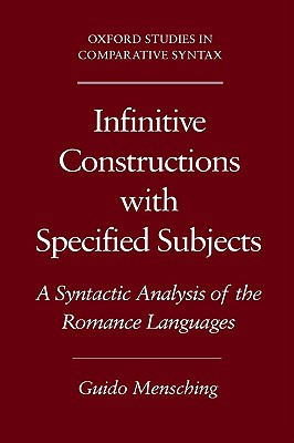 Image for Infinitive Constructions with Specified Subjects: A Syntactic Analysis of the Romance Languages (Oxford Studies in Comparative Syntax)