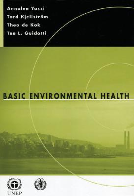 Basic Environmental Health, Yassi, Annalee; Kjellström, Tord; de Kok, Theo; Guidotti, Tee