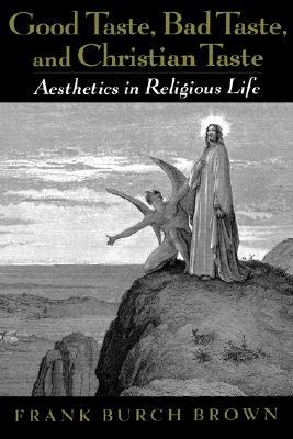 Image for Good Taste, Bad Taste, and Christian Taste: Aesthetics in Religious Life
