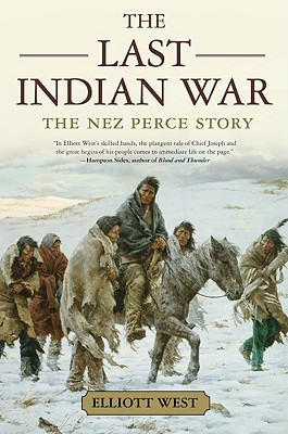 The Last Indian War: The Nez Perce Story (Pivotal Moments in American History), West, Elliott