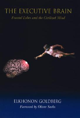 Image for The Executive Brain: Frontal Lobes and the Civilized Mind