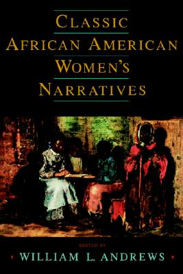 Classic African American Women's Narratives (Schomburg Library of Black Women Writers)