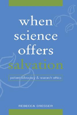 When Science Offers Salvation: Patient Advocacy and Research Ethics, Dresser, Rebecca