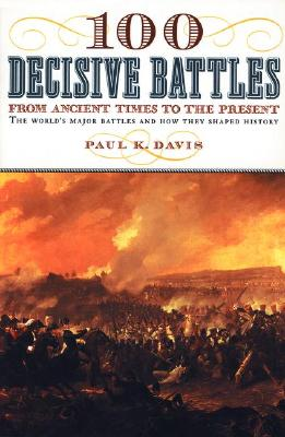 Image for 100 Decisive Battles: From Ancient Times to the Present