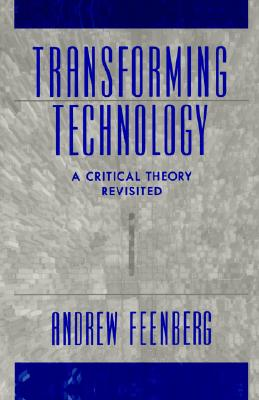Transforming Technology: A Critical Theory Revisited, Feenberg, Andrew