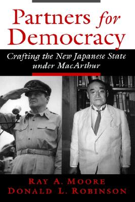 Partners for Democracy: Crafting the New Japanese State under MacArthur, Moore, Ray A.; Robinson, Donald L.