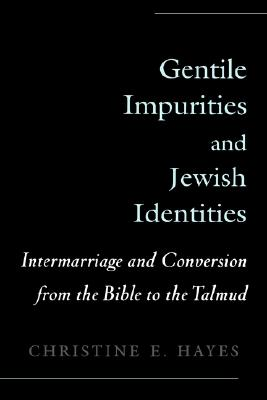 Image for Gentile Impurities and Jewish Identities: Intermarriage and Conversion from the Bible to the Talmud
