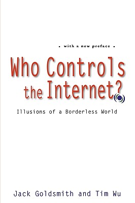 Who Controls the Internet?: Illusions of a Borderless World, Goldsmith, Jack; Wu, Tim