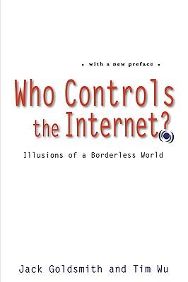 Who Controls the Internet?: Illusions of a Borderless World, Goldsmith, Jack; Wu, Tim