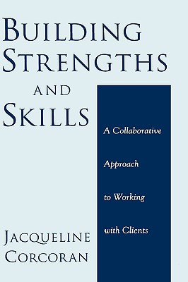 Building Strengths and Skills: A Collaborative Approach to Working with Clients, Corcoran, Jacqueline