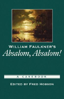 Image for William Faulkner's Absalom, Absalom!: A Casebook (Casebooks in Criticism)
