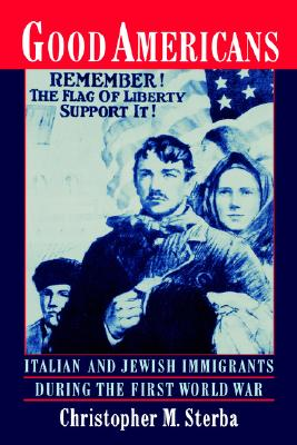 Image for Good Americans: Italian and Jewish Immigrants During the First World War