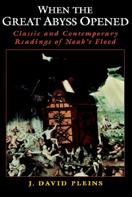 When the Great Abyss Opened: Classic and Contemporary Readings of Noah's Flood, J. David Pleins