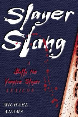 Image for Slayer Slang: A Buffy the Vampire Slayer Lexicon