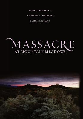 Massacre at Mountain Meadows, RONALD W. WALKER, RICHARD E. TURLEY, GLEN M. LEONARD
