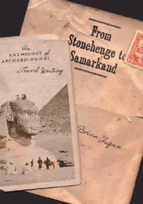 Image for From Stonehenge to Samarkand: An Anthology of Archaeological Travel Writing
