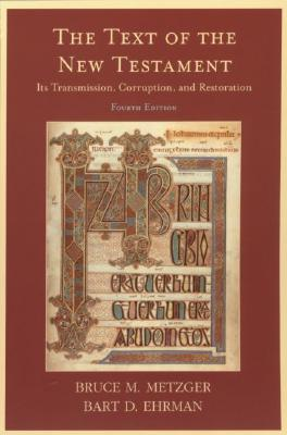 The Text of the New Testament: Its Transmission, Corruption, and Restoration (4th Edition), Bruce M. Metzger, Bart D. Ehrman
