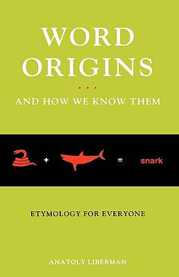 Word Origins ... and How We Know Them: Etymology for Everyone, Liberman, Anatoly