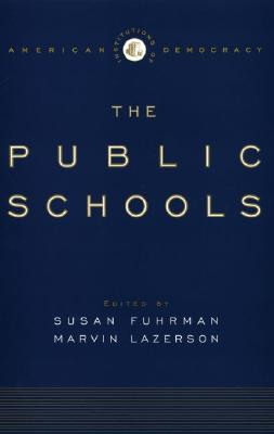 The Public Schools [Institutions of American Democracy], Lazerson, Marvin; Fuhrman, Susan [editors]