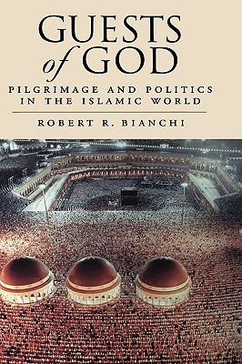 Image for Guests of God: Pilgrimage and Politics in the Islamic World