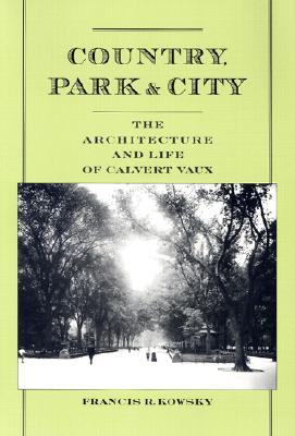 Image for Country, Park & City: the Architecture and Life of Calvert Vaux