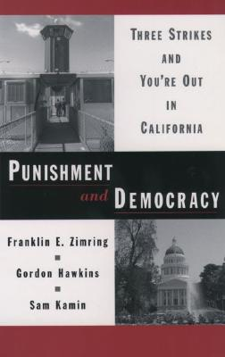 Punishment and Democracy: Three Strikes and You're Out in California (Studies in Crime and Public Policy), Zimring, Franklin E.; Hawkins, Gordon; Kamin, Sam