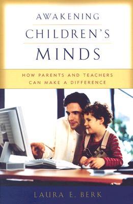 Awakening Children's Minds: How Parents and Teachers Can Make a Difference, Berk, Laura E.