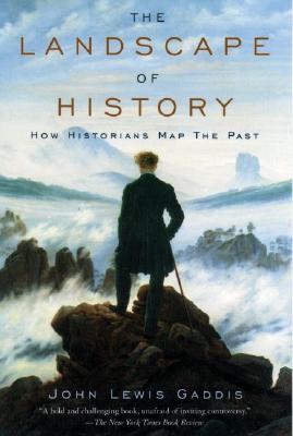 The Landscape of History: How Historians Map the Past, John Lewis Gaddis