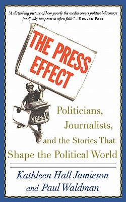 The Press Effect: Politicians, Journalists, and the Stories that Shape the Political World, Jamieson, Kathleen Hall; Waldman, Paul