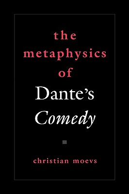 The Metaphysics of Dante's Comedy (AAR Reflection and Theory in the Study of Religion), Moevs, Christian