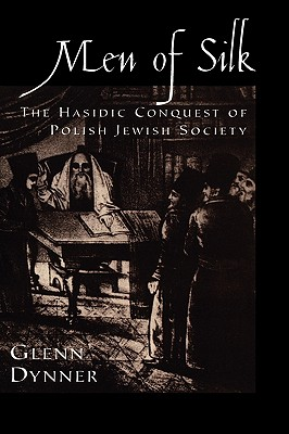 Men of Silk: The Hasidic Conquest of Polish Jewish Society, Dynner, Glenn