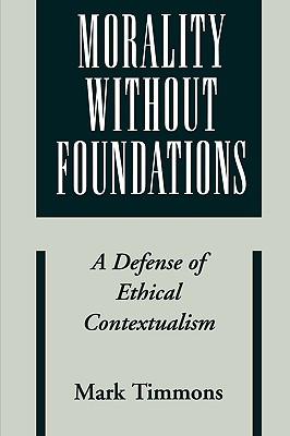 Image for Morality without Foundations: A Defense of Ethical Contextualism