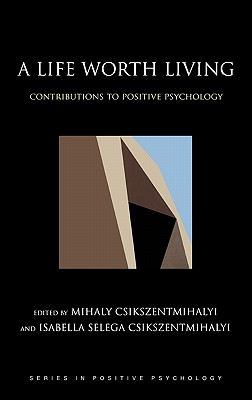 Image for A Life Worth Living: Contributions to Positive Psychology (Series in Positive Psychology)