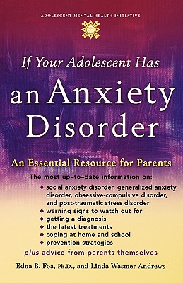 Image for If Your Adolescent Has an Anxiety Disorder: An Essential Resource for Parents (Annenberg Foundation Trust at Sunnylands' Adolescent Mental Health Initiative)