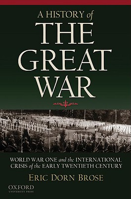 A History of the Great War: World War One and the International Crisis of the Early Twentieth Century, Brose, Eric Dorn