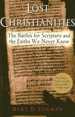 Lost Christianities: The Battles for Scripture and the Faiths We Never Knew, Ehrman, Bart D.