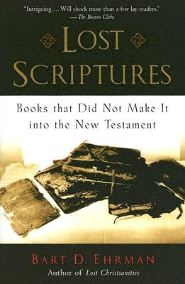 Lost Scriptures: Books that Did Not Make It into the New Testament, BART D. EHRMAN