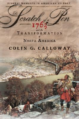 The Scratch of a Pen: 1763 and the Transformation of North America (Pivotal Moments in American History), Calloway, Colin G.