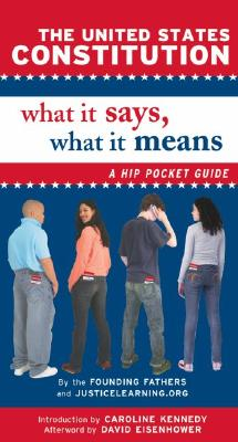 The United States Constitution: What It Says, What It Means: A Hip Pocket Guide, JusticeLearning.org