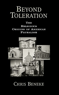 Beyond Toleration: The Religious Origins of American Pluralism, Beneke, Chris