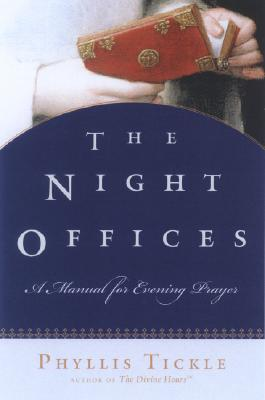 The Night Offices: Prayers for the Hours from Sunset to Sunrise, Tickle, Phyllis