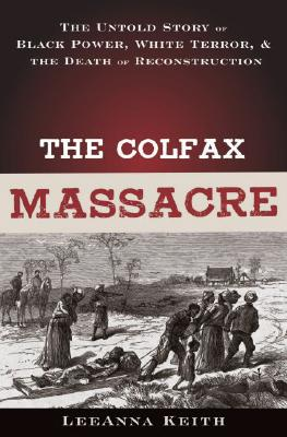 Image for The Colfax Massacre: The Untold Story of Black Power, White Terror, and the Death of Reconstruction