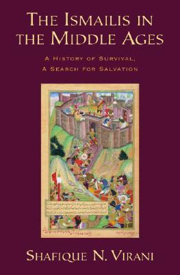 The Ishmailis in the Middle Ages. A History of Survival, A Search for Salvation