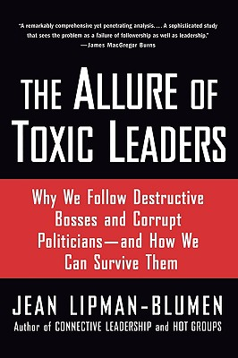 Image for The Allure of Toxic Leaders  Why We Follow Destructive Bosses and Corrupt Politicians-and How We Can Survive Them